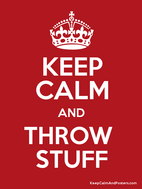 Keep Calm and Throw Things Poster